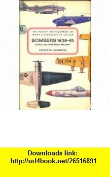 The Pocket Encyclopedia of World Aircraft in Color Bombers 1939-45 Patrol and Transport Aircraft KENNETH MUNSON ,   ,  , ASIN: B000TBGM1G , tutorials , pdf , ebook , torrent , downloads , rapidshare , filesonic , hotfile , megaupload , fileserve