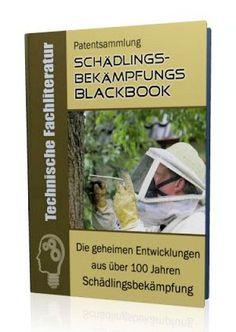 Die geheimen Entwicklungen aus über 100 Jahren Schädlingsbekämpfungs-Geschichte im Schädlingsbekämpfungs- Blackbook auf 494 Seiten gnadenlos aufgedeckt! Ausgabe mit Leseprobe.