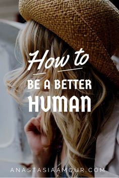 20 super easy ways to be a better human being today! Everyone should be doing these things <3 http://anastasiaamour.com/2014/06/22/20-super-easy-ways-to-be-a-better-human-today/  #love #improvement #lifelessons #howto