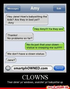 "Clowns.. freaking scary...but the grammar police in me is bothered that they used the wrong ""their"" lol"