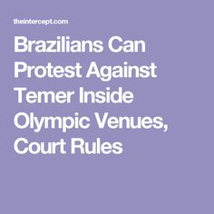 Brazilians Can Protest Against Temer Inside Olympic Venues, Court Rules