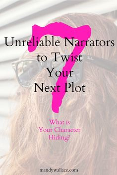 7 Unreliable Narrators to Twist Your Next Plot. Different character types that help you pull off a surprising plot twist.
