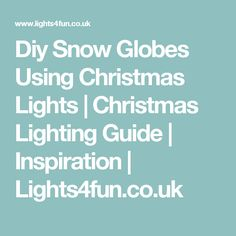Diy Snow Globes Using Christmas Lights | Christmas Lighting Guide | Inspiration | Lights4fun.co.uk