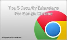 Top 5 Security Extensions For Google Chrome