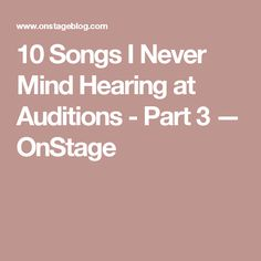 10 Songs I Never Mind Hearing at Auditions - Part 3 — OnStage