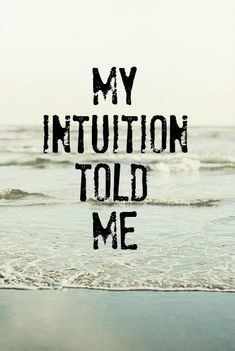 My intuition was right at the first sign, I would have to believe it.                                                                                                                                                                                  Plus