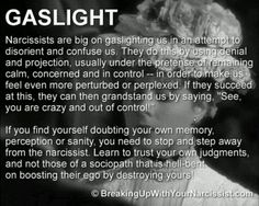 Gaslighting was your favorite way to hurt me. Why would you make me question my sanity when you knew you were lying? That's such a cruel thing to do.