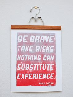 Be brave. Take risks. Nothing can substitute experience. // Paulo Coelho