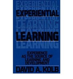 Experiential learning : experience as the source of learning and development / David A. Kolb