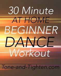 30 Minute At Home Beginner Dance Workout on Tone-and-Tighten.com                                                                                                                                                                                 More