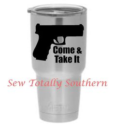 Check out this item in my Etsy shop https://www.etsy.com/listing/257645836/come-take-it-pro-gun-decal-for-your-yeti