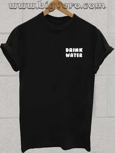 Drink Water T Shirt //Price: $17.00    #clothing #shirt #tshirt #tees #tee #graphictee #dtg #bigvero #OnSell #Trends #outfit #OutfitOutTheDay #OutfitDay