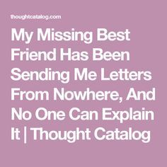 My Missing Best Friend Has Been Sending Me Letters From Nowhere, And No One Can Explain It   Thought Catalog