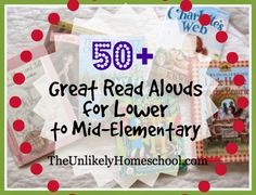 50+ Great Read Alouds for Lower to Mid-Elementary.  Books of high literary quality that every child should read before they grow up. {The Unlikely Homeschool}