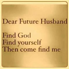 Dear Future Husband, Make sure you have a relationship with God, know yourself, THEN find me. Quotes About God, Quotes To Live By, Dont Need A Man Quotes, Bible Quotes, Me Quotes, Qoutes, Dear Future Husband, Future Husband Quotes, Husband Prayer