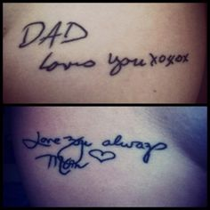 "[Story of this tattoo : ""I got these a couple months ago for my parents who passed away when I was in high school. Its exact copies of their handwriting from birthday cards. I absolutely love them.""]"