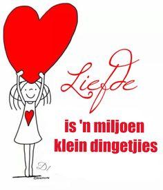 Liefde is 'n miljoen  klein dingetjies Eine Million, Wisdom Quotes, Love Quotes, Afrikaanse Quotes, Wedding Quotes, My Man, Philosophy, Love You, Advice