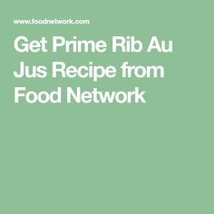 Get Prime Rib Au Jus Recipe from Food Network