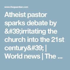 Atheist pastor sparks debate by 'irritating the church into the 21st century' | World news | The Guardian