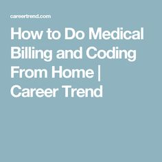 How to Do Medical Billing and Coding From Home | Career Trend