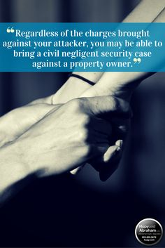 If an attack occurrs on someone else's property and that property owner provided you with negligent security, then you may have a case against the property owner. Click through for more information.