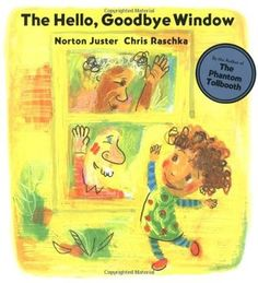 The Hello, Goodbye Window by Norton Juster. Illustrated by Chris Raschka. Caldecott medal winner 2006.