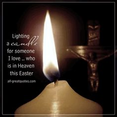 Lighting a Candle for someone I love who is in heaven this Easter | all-greatquotes.com #Easter #Heaven