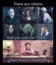 True that. She's the most despicable villain ever written.