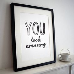 'You Look Amazing' Print. A perfect gift for anyone you would like to make feel good!