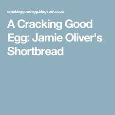 A Cracking Good Egg: Jamie Oliver's Shortbread Homemade Christmas, Christmas Baking, Christmas Ideas, Jamie Oliver Eggs, Baking Recipes, Dessert Recipes, Desserts, Baking Ideas, Cooking Cookies