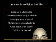 Possible responses to the false assertion that atheism is just another religion.