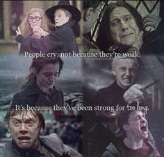 """People cry, not because they're weak. It's because they've been strong for too long."" 