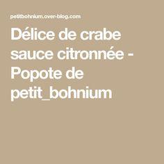 Délice de crabe sauce citronnée - Popote de petit_bohnium