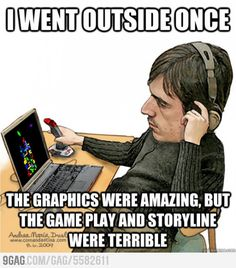 I went outside once...