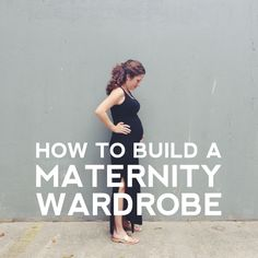 how to build a maternity wardrobe you'll love!