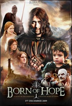 Born of Hope Movie Poster. This fan made movie is really good! It's about Aragorn's Father Arathorn. It helped me get a better picture of what his backstory was like than the appendices did.
