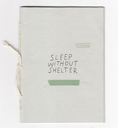 Sleep Without Shelter Book - Sleep Without Shelter Book Sleep Without Shelter Cover by Sarah McNeil, Poster Design, Book Design Layout, Typography Letters, Lettering, Photography Zine, Books Art, Art Zine, Buch Design, Publication Design