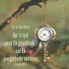The key to finding time. The Ordinary Must Haves, Steampunk Clock, Romantic Times, Afrikaans Quotes, Somewhere In Time, Answered Prayers, Time Of Your Life, Living Water, God First