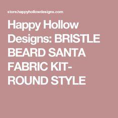 Happy Hollow Designs: BRISTLE BEARD SANTA FABRIC KIT- ROUND STYLE