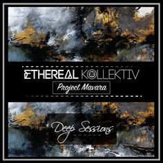 Deep Sessions   Project Mavara   November 2017 by Ethereal Kollektiv   Free Listening on SoundCloud
