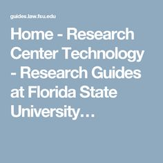 Home - Research Center Technology - Research Guides at Florida State University…