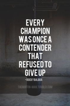 """Every Champion was once a contender that refused to give up."" -Rocky Balboa. #quote"