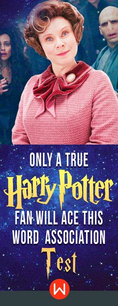 Are you a hardcore HP fan or a bandwagoner? Harry Potter word association test. The hardest test in the Wizarding World. Just FYI, Professor Dolores Umbridge will get you expelled from Hogwarts if you fail this HP test. Will you? Hermione Granger, Ron Weasley, Draco Malfoy...HP trivia quiz.