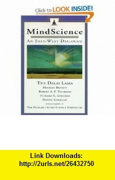 MindScience An East-West Dialogue (9780861710669) His Holiness the Dalai Lama, Herbert Benson, Howard E. Gardner, Daniel Goleman, Robert A.F. Thurman, Harvard Mind Science Symposium , ISBN-10: 0861710665  , ISBN-13: 978-0861710669 ,  , tutorials , pdf , ebook , torrent , downloads , rapidshare , filesonic , hotfile , megaupload , fileserve