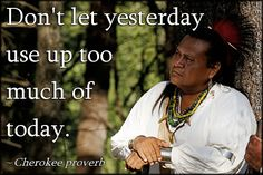 EmilysQuotes.Com - time, wisdom, attitude, past, present, Cherokee proverb, Native American Proverb