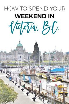 All the things you need to do on a weekend trip to Victoria, British Columbia