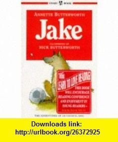 Jake (Story ) (9780340667491) Annette Butterworth, Nick Butterworth , ISBN-10: 0340667494  , ISBN-13: 978-0340667491 ,  , tutorials , pdf , ebook , torrent , downloads , rapidshare , filesonic , hotfile , megaupload , fileserve