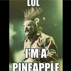look i'm a pineapple slipknot - Szukaj w Google