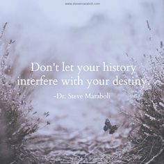 """""""Don't let your history interfere with your destiny."""" - Steve Maraboli #quote"""