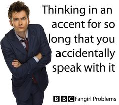 And quoting shows in the characters' accents in normal conversation with your American friends who don't watch BBC shows.